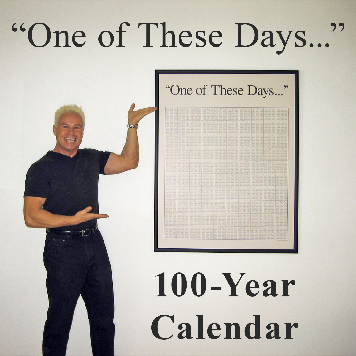One Of These Days 100 Year Calendar Poster